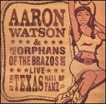 Aaron Watson - Live at the Texas Hall of Fame [LIVE]
