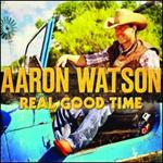 Aaron Watson -Real Good Time