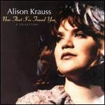 Alison Krauss - Now That I\'ve Found You: A Collection