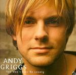 Andy Griggs - You Won\'t Ever Be Lonely