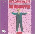 Big Bopper - Hellooo Baby!: The Best of the Big Bopper