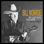 Bill Monroe - My Last Days On Earth (1981 – 1994)