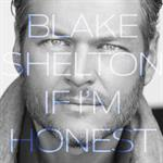 Blake Shelton - If I\'m Honest