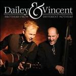 Dailey and Vincent - Brothers from Different Mothers