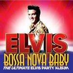 Elvis Presley - Bossa Nova Baby: The Ultimate Elvis Presley Party
