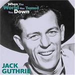 Jack Guthrie - When the World Has Turned You Down