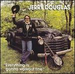 Jerry Douglas - Everything Is Gonna Work out Fine