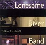 Lonesome River Band - Talkin\' to Myself