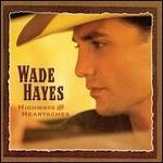 Wade Hayes - Highways and Heartaches