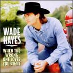Wade Hayes - When the Wrong One Loves You Right